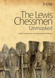 The Lewis Chessmen: Unmasked ebook by David H. Caldwell,Mark A. Hall,Caroline M. Wilkinson