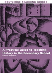 A Practical Guide to Teaching History in the Secondary School ebook by Martin Hunt