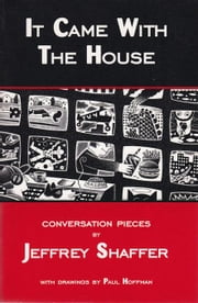 It Came with the House: Conversation Pieces ebook by Shaffer, Jeffrey