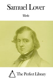 Works of Samuel Lover ebook by Samuel Lover