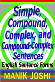 Simple, Compound, Complex, and Compound-Complex Sentences : English Sentence Forms ebook by Manik Joshi