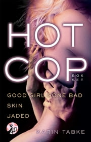 Hot Cop Box Set - Good Girl Gone Bad, Skin & Jaded ebook by Karin Tabke