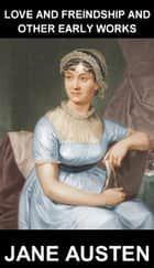 Love And Freindship And Other Early Works [avec Glossaire en Français] ebook by Jane Austen, Eternity Ebooks