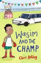 Wasim and the Champ ebook by Chris Ashley