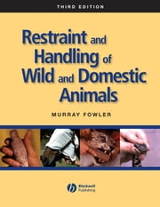 Restraint and Handling of Wild and Domestic Animals ebook by Murray E. Fowler
