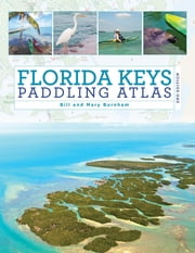 Florida Keys Paddling Atlas ebook by Bill Burnham, Mary Burnham