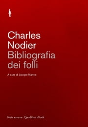 Bibliografia dei folli ebook by Charles Nodier, Jacopo Narros, Jacopo Narros