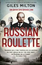 Russian Roulette - A Deadly Game: How British Spies Thwarted Lenin's Global Plot ebook by Giles Milton
