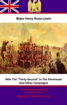 "With ""The Thirty-Second"" In The Peninsular And Other Campaigns eBook by Major Harry Ross-Lewin, Prof. John Henry Wardell"