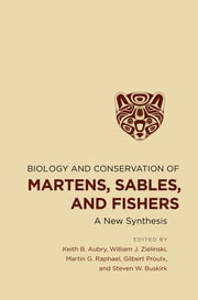 Biology and Conservation of Martens, Sables, and Fishers - A New Synthesis ebook by Keith B. Aubry,William J. Zielinski,Martin G. Raphael, Gilbert  Proulx,Steven W. Buskirk