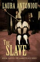 The Slave ebook by Laura Antoniou