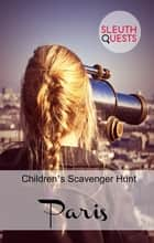 Children's Scavenger Hunt – Paris ebook by SleuthQuests