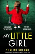 My Little Girl - A totally gripping psychological thriller full of shocking twists ebook by Shalini Boland