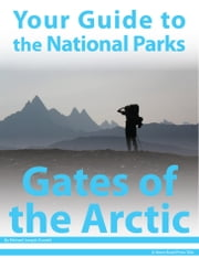 Your Guide to Gates of the Arctic National Park ebook by Michael Joseph Oswald