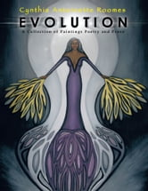 Evolution - A Collection of Paintings Poetry and Prose ebook by Cynthia Antoinette Roomes