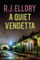 A Quiet Vendetta: A Thriller ebook by R. J. Ellory