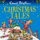 Enid Blyton's Christmas Tales - Contains 25 classic stories audiobook by Enid Blyton