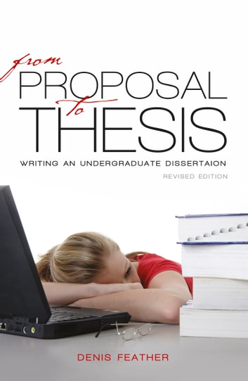 From proposal to thesis: Revised edition ebook by Denis Feather