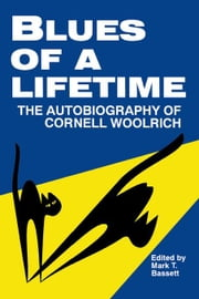 Blues of a Lifetime: Autobiography of Cornell Woolrich ebook by Bassett, Mark T.