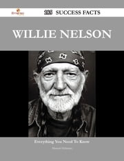 Willie Nelson 185 Success Facts - Everything you need to know about Willie Nelson ebook by Manuel Hickman