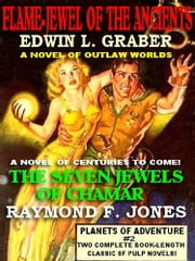 PLANETS OF ADVENTURE #2 - PLANETS OF ADVENTURE #2 FLAME-JEWEL OF THE ANCIENTS & THE SEVEN JEWELS OF CHAMAR ebook by JEAN MARIE STINE (ED.),RAYMOND F. JONES,EDWIN L. GRABER