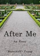 After Me - An Essay ebook by Christopher Young, Steven Bednikoff