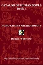 "Homo Sapiens Are Bio-Robots. Human ""Software"" ebook by Olga Skorbatyuk, Kate Bazilevsky"