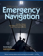 Emergency Navigation, 2nd Edition - Improvised and No-Instrument Methods for the Prudent Mariner ebook by David Burch