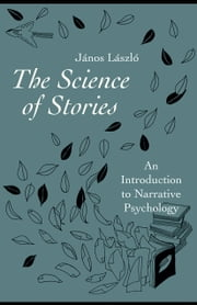 The Science of Stories: An Introduction to Narrative Psychology ebook by Laszlo, Janos