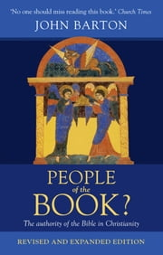 People of the Book - The authority of the Bible in Christianity ebook by John Barton