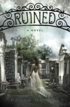 Ruined: A Novel ebook by Paula Morris