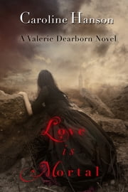 Love is Mortal ebook by Caroline Hanson