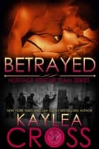 Betrayed ebook by Kaylea Cross