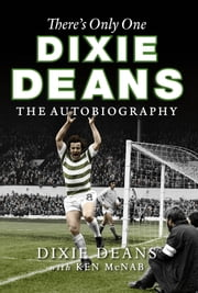 There's Only One Dixie Deans - The Autobiography ebook by Ken McNab,Dixie Deans