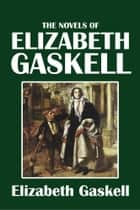 The Collected Novels of Elizabeth Gaskell ebook by