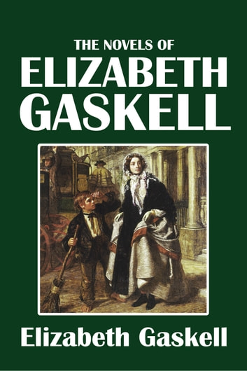 The Collected Novels of Elizabeth Gaskell ebook by Elizabeth Gaskell