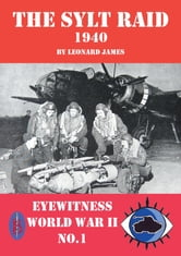 The Sylt Raid 1940: Eyewitness World War II series ebook by Leonard James