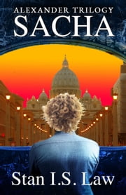 Sacha—The Way Back (Alexander Trilogy Book Three) ebook by Stan I.S. Law
