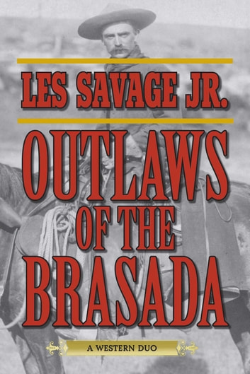 Outlaws of the Brasada - A Western Duo eBook by Les Savage