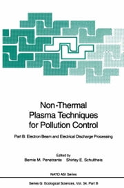 Non-Thermal Plasma Techniques for Pollution Control - Part B: Electron Beam and Electrical Discharge Processing ebook by