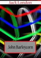 JOHN BARLEYCORN ebook by Jack London