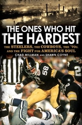 The Ones Who Hit the Hardest - The Steelers, the Cowboys, the '70s, and the Fight for America's Soul ebook by Chad Millman,Shawn Coyne