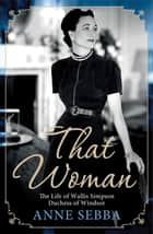 That Woman ebook by Anne Sebba