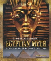 Egyptian Myth: A Treasury of Legends, Art, and History - A Treasury of Legends, Art, and History ebook by Ann Kramer