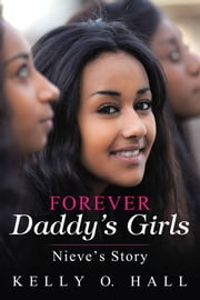 Forever Daddy'S Girls - Nieve'S Story ebook by Kelly O. Hall