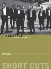 The Heist Film - Stealing With Style ebook by Daryl Lee