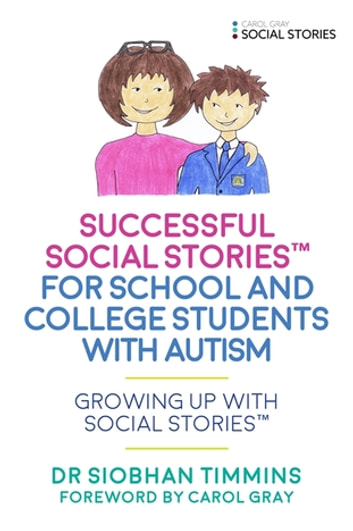 Successful Social Stories™ for School and College Students with Autism - Growing Up with Social Stories™ ebook by Siobhan Timmins