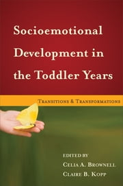 Socioemotional Development in the Toddler Years - Transitions and Transformations ebook by Celia A. Brownell, PhD,PhD Claire B. Kopp, PhD