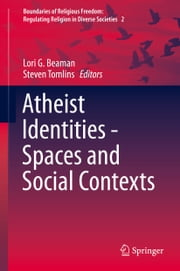 Atheist Identities - Spaces and Social Contexts ebook by Lori G. Beaman,Steven Tomlins