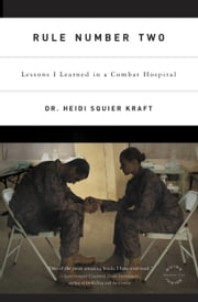Rule Number Two - Lessons I Learned in a Combat Hospital ebook by Heidi Squier Kraft